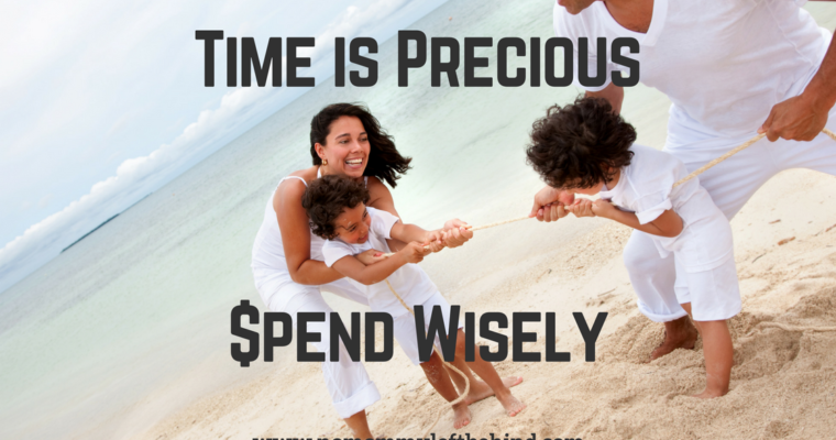 Time is Precious, Spend Wisely